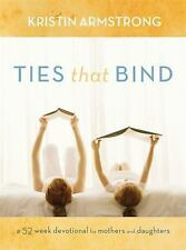 Ties That Bind : A 52-Week Devotional for Mothers and Daughters by Kristin...