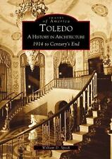 Toledo: A History in Architecture 1914 to Century's End   (OH)  (Images of Ameri