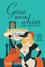 Gone with the Whim : Leaving the Bible Belt for Sin City by Stefany Holmes...
