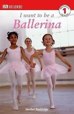 DK Readers: I Want to Be a Ballerina by Annabel Blackledge (2005, Paperback)