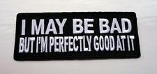 P4 I May Be Bad and Good At It. Funny Humour Iron Patch Motorcycle Laugh Joke
