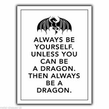 METAL SIGN WALL PLAQUE poster Always Be Yourself Unless You Can Be A DRAGON...