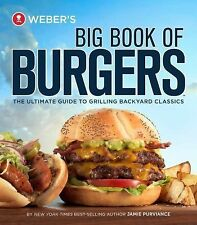 Weber's Big Book of Burgers : The Ultimate Guide to Grilling Incredible...