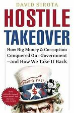 Hostile Takeover: How Big Money and Corruption Conquered Our Government--and H..