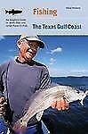 Fishing the Texas Gulf Coast: An Angler's Guide to More than 100 Great Places to