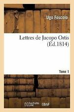 Litterature: Lettres de Jacopo Ortis Tome 1 by Ugo Foscolo and Foscolo-U...