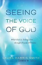 Seeing the Voice of God : What God Is Telling You Through Dreams, Visions, Smith
