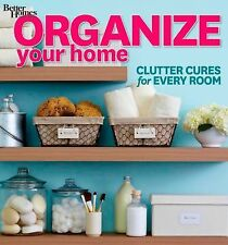 Organize Your Home : Clutter Cures for Every Room 47 by Better Homes and...