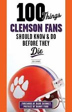 100 Things Clemson Fans Should Know & Do Before They Die (100 Things...Fans Shou