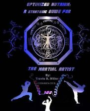 Optimized Nutrion: a Strategic Guide for the Martial Artist by Travis Miller...