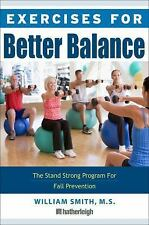 Exercises for Better Balance: The Stand Strong Workout for Fall Prevention and