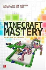 Minecraft Mastery : Build Your Own Redstone Contraptions and Mods by Matthew...