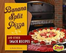Banana Split Pizza and Other Snack Recipes (Snap Books: Fun Food for Cool Cooks)