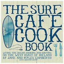 Surf Cafe Cookbook: Living the Dream: Cooking and Surfing on the West Coast of