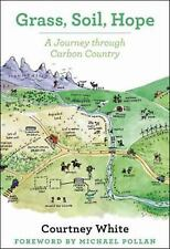 Grass, Soil, Hope : A Journey Through Carbon Country by Courtney White (2014,...