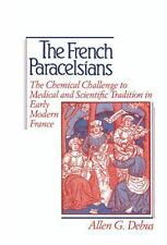 The French Paracelsians : The Chemical Challenge to Medical and Scientific...
