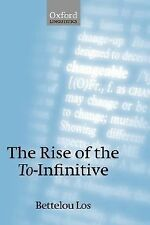 The Rise of the To-Infinitive by Bettelou Los (2005, Hardcover)
