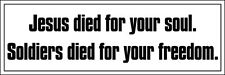 3x9 inch Jesus Died For Your Soul Soldiers Freedom Bumper Sticker -army military