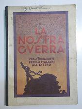 ORESTE RIZZINI LA NOSTRA GUERRA storia breve per gli italiani all' estero 1931