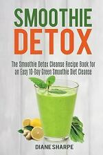 Fat Burner Smoothies: Smoothie Detox : The Smoothie Detox Cleanse Recipe Book...