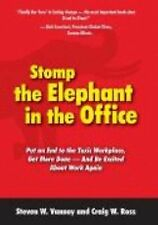 Stomp the Elephant in the Office : Put an End to the Toxic Workplace....NEW
