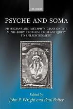 Psyche and Soma : Physicians and Metaphysicians on the Mind-Body Problem from...