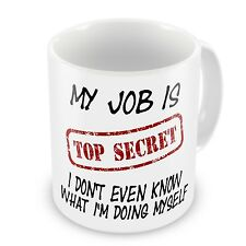 My Job Is Top Secret I Don't Even Know What I'm Doing Myself Novelty Gift Mug