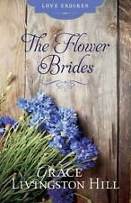 Love Endures: The Flower Brides by Grace Livingston Hill (2015, Paperback)