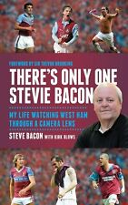 There's Only One Stevie Bacon - My Life Watching West Ham Through a Camera Lens