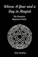 Wicca: a Year and a Day in Magick. the Complete Beginners Guide by Lady...