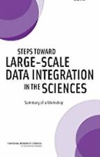 Steps Toward Large-Scale Data Integration in the Sciences: Summary of a Workshop