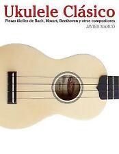 Ukulele Cl�sico : Piezas F�ciles de Bach, Mozart, Beethoven y Otros...