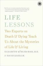 Life Lessons : Two Experts on Death and Dying Teach Us about the Mysteries of...