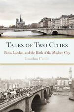 Tales of Two Cities : Paris, London and the Birth of the Modern City by...