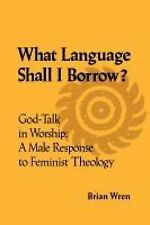 Wren, Brian What Language Shall I Borrow?: God-talk in Worship - A Male Response