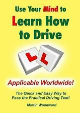 Use Your Mind to Learn How to Drive : The Quick and Easy Way to Pass the...