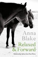 Relaxed and Forward : Relationship Advice from Your Horse by Anna Blake...