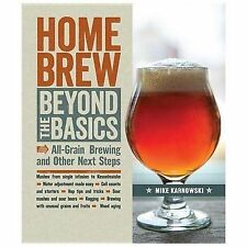 Homebrew Beyond the Basics : All-Grain Brewing and Other Next Steps by Mike Karn