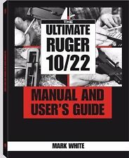The Ultimate Ruger 10/22 Manual and User's Guide by Mark White (2000, Paperback)