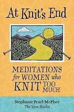 At Knit's End: Meditations for Women Who Knit Too Much