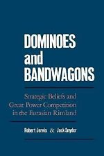 Dominoes and Bandwagons : Strategic Beliefs and Great Power Competition in...