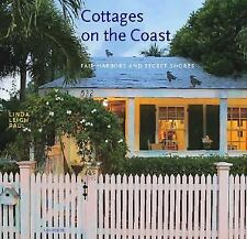 Cottages on the Coast : Fair Harbors and Secret Shores by Linda Leigh Paul...