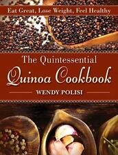 The Quintessential Quinoa Cookbook : Eat Great, Lose Weight, Feel Healthy by...