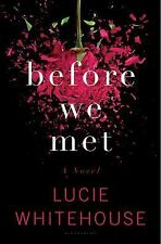 Before We Met: A Novel, Whitehouse, Lucie, Very Good Book