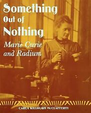 Something Out of Nothing: Marie Curie and Radium, McClafferty, Carla Killough