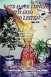 Lets Have Lunch With God and Listen: How to hear God's voice, See His Visions, a