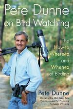 Pete Dunne on Bird Watching: The How-to, Where-to, and When-to of Birding Dunne