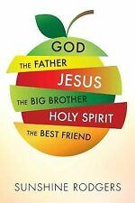 God the Father Jesus the Big Brother Holy Spirit the Best Friend by Sunshine...