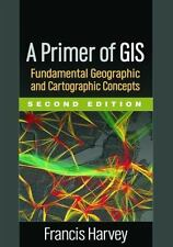 A Primer of GIS, Second Edition : Fundamental Geographic and Cartographic...