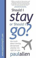 Should I Stay or Should I Go? : The Truth about Moving Abroad and Whether...